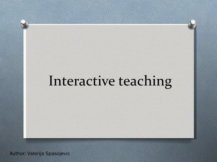 Interactive teaching Author: Valerija Spasojevic