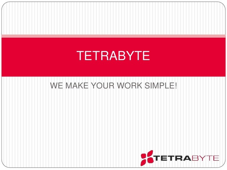 TETRABYTE<br />We make your work simple!<br />