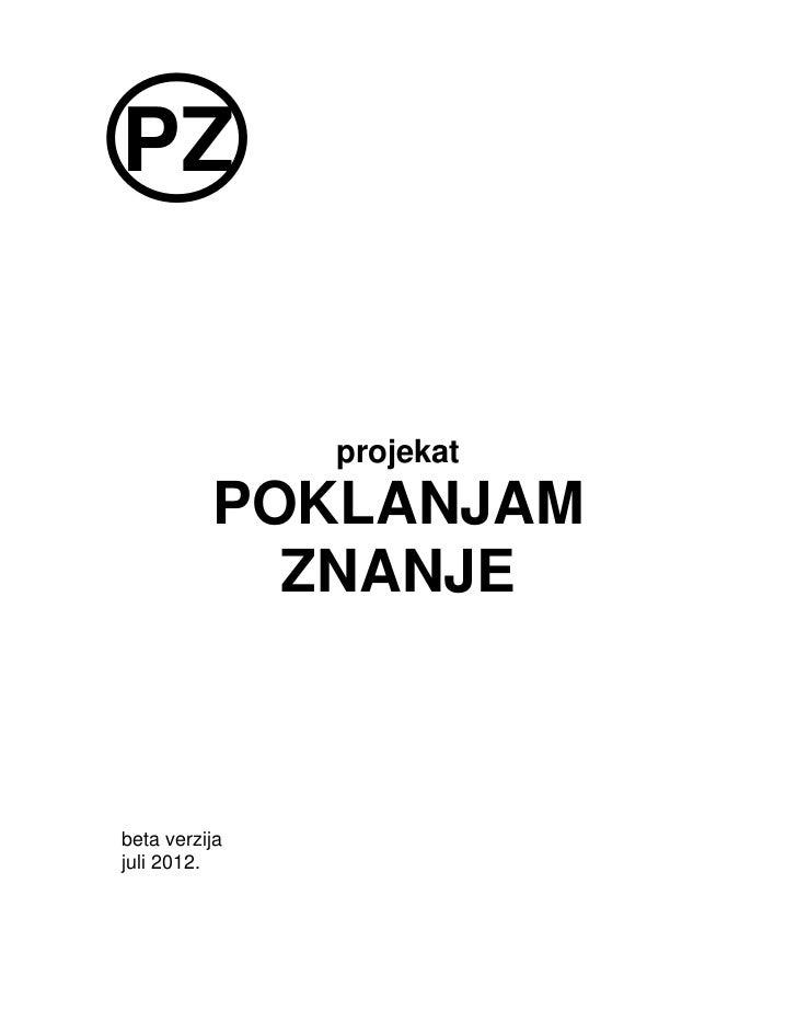PZ               projekat          POKLANJAM            ZNANJEbeta verzijajuli 2012.