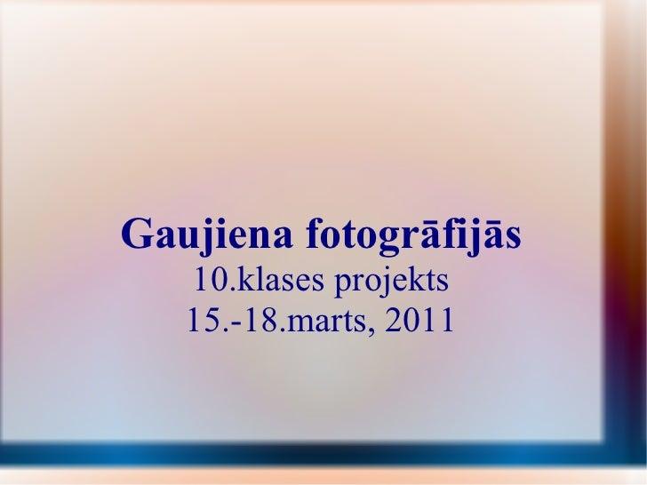 Gaujiena fotogrāfijās 10.klases projekts 15.-18.marts, 2011