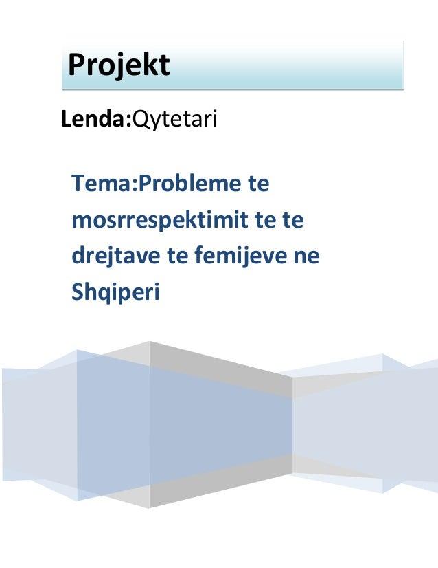 Projekt Lenda:Qytetari Tema:Probleme te mosrrespektimit te te drejtave te femijeve ne Shqiperi