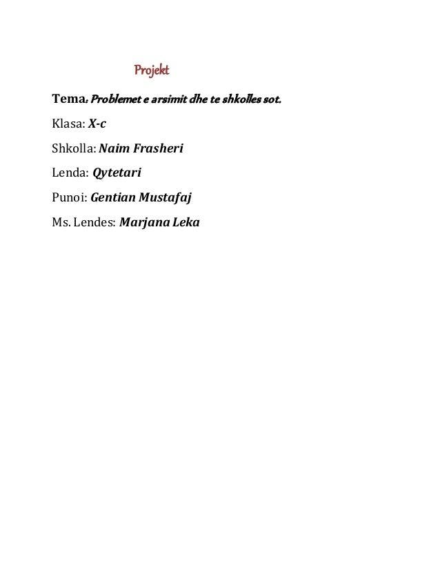 Projekt Tema: Problemet e arsimit dhe te shkolles sot. Klasa: X-c Shkolla: Naim Frasheri Lenda: Qytetari Punoi: Gentian Mu...