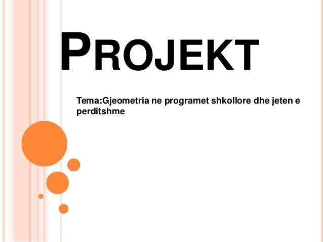PROJEKT Tema:Gjeometria ne programet shkollore dhe jeten e perditshme