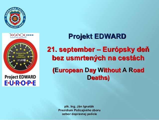 Projekt EDWARDProjekt EDWARD 21. september – Európsky deň21. september – Európsky deň bez usmrtených na cestáchbez usmrten...