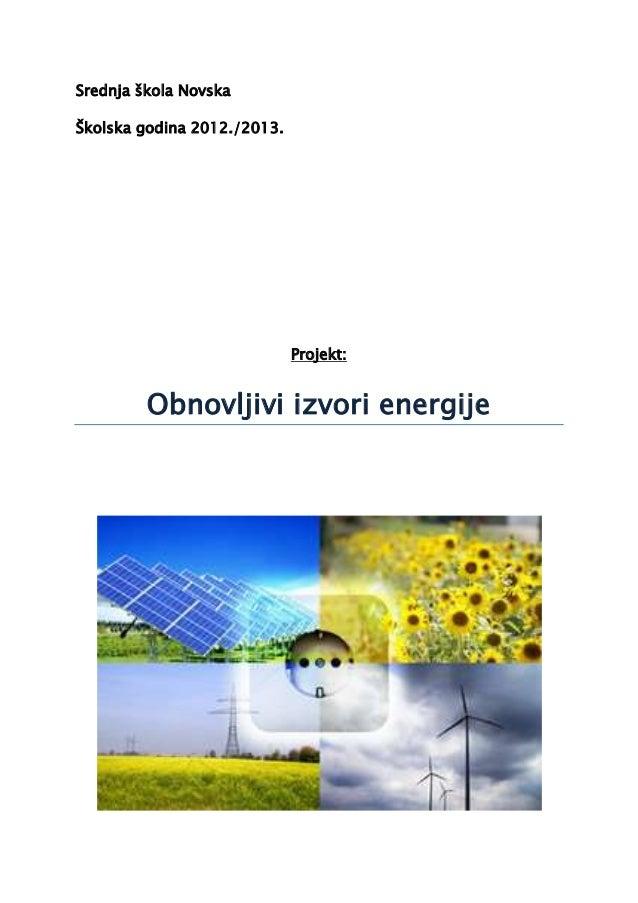 Srednja škola Novska Školska godina 2012./2013. Projekt: Obnovljivi izvori energije