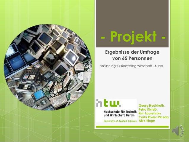 - Projekt -   Ergebnisse der Umfrage      von 65 PersonnenEinführung für Recycling Wirtschaft - Kurse                     ...