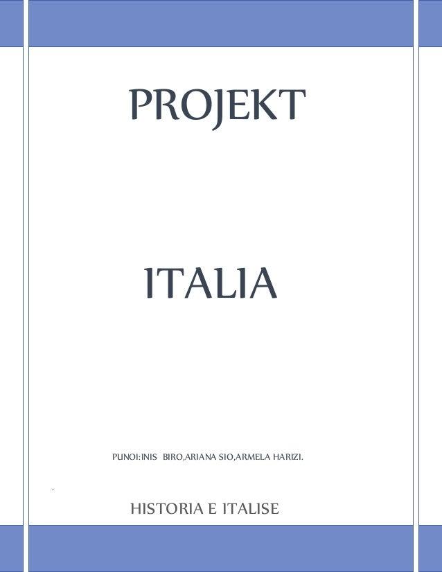 PROJEKT ITALIA PUNOI:INIS BIRO,ARIANA SIO,ARMELA HARIZI. . HISTORIA E ITALISE