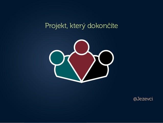 Projekt, který dokončíte                           @Jezevci