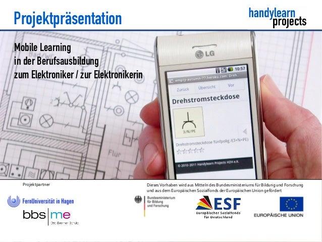 ProjektpräsentationMobile Learningin der Berufsausbildungzum Elektroniker / zur Elektronikerin  Projektpartner            ...
