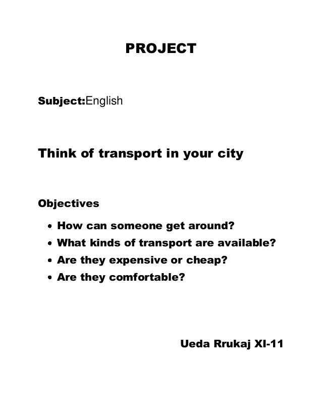 PROJECT Subject:English Think of transport in your city Objectives How can someone get around? What kinds of transport are...
