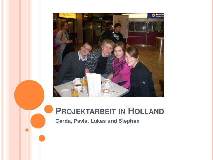 Projektarbeit in Holland<br />Gerda, Pavla, Lukas und Stephan<br />