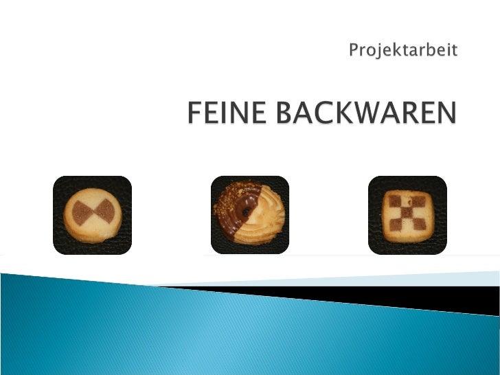    Unter Feinen Backwaren versteht man alle    Gebäcke, die bezogen auf 90 Teile    Getreideerzeugnisse, mindestens 10 Te...