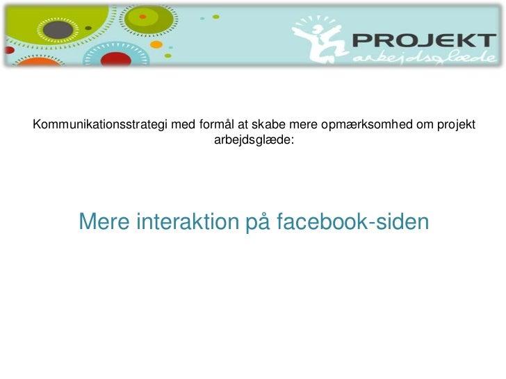 Kommunikationsstrategi med formål at skabe mere opmærksomhed om projekt                              arbejdsglæde:       M...