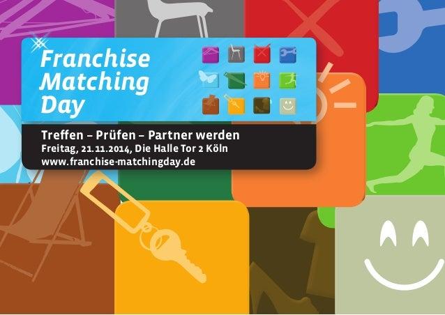 Franchise Matching Day Treffen – Prüfen – Partner werden Freitag, 21.11.2014, Die Halle Tor 2 Köln www.franchise-matchingd...