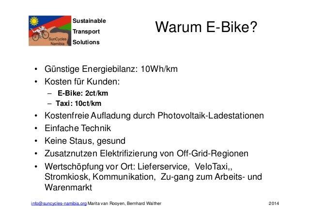 Sustainable  Transport  Solutions  Warum E-Bike?  • Günstige Energiebilanz: 10Wh/km  • Kosten für Kunden:  – E-Bike: 2ct/k...