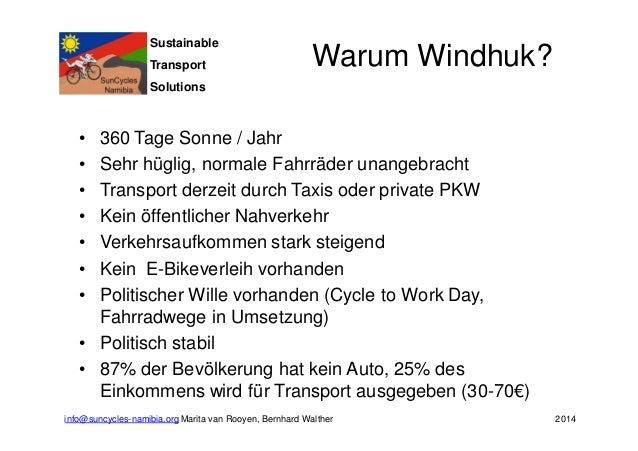 Sustainable  Transport  Solutions  Warum Windhuk?  • 360 Tage Sonne / Jahr  • Sehr hüglig, normale Fahrräder unangebracht ...