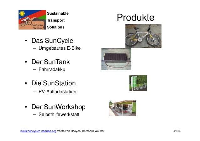 Sustainable  Transport  Solutions  • Das SunCycle  – Umgebautes E-Bike  • Der SunTank  – Fahrradakku  • Die SunStation  – ...