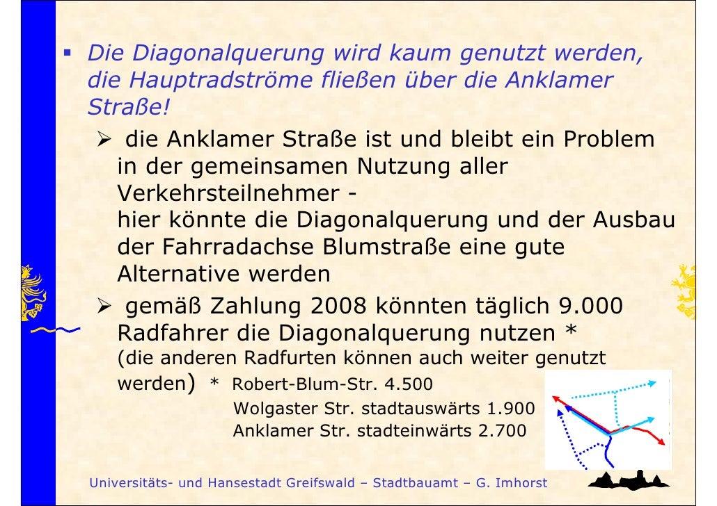 Die Diagonalquerung wird kaum genutzt werden,die Hauptradströme fließen über die AnklamerStraße!    die Anklamer Straße is...