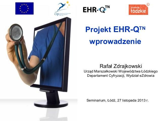 Projekt EHR-QTN wprowadzenie Rafał Zdrajkowski Urząd Marszałkowski Województwa Łódzkiego Departament Cyfryzacji, Wydział e...