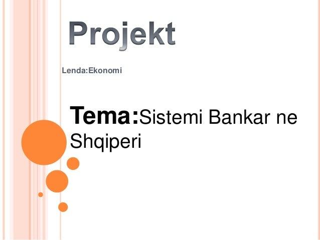 Lenda:Ekonomi Tema:Sistemi Bankar ne Shqiperi