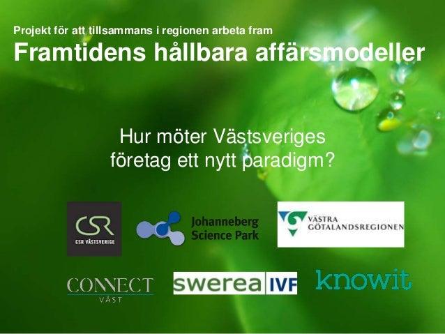 Projekt för att tillsammans i regionen arbeta fram Framtidens hållbara affärsmodeller Hur möter Västsveriges företag ett n...
