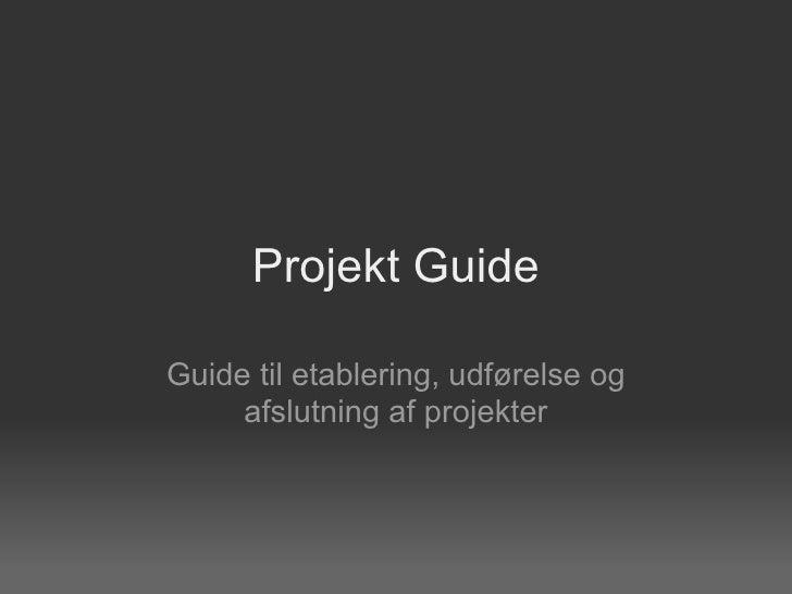 Projekt Guide Guide til etablering, udførelse og afslutningaf projekter