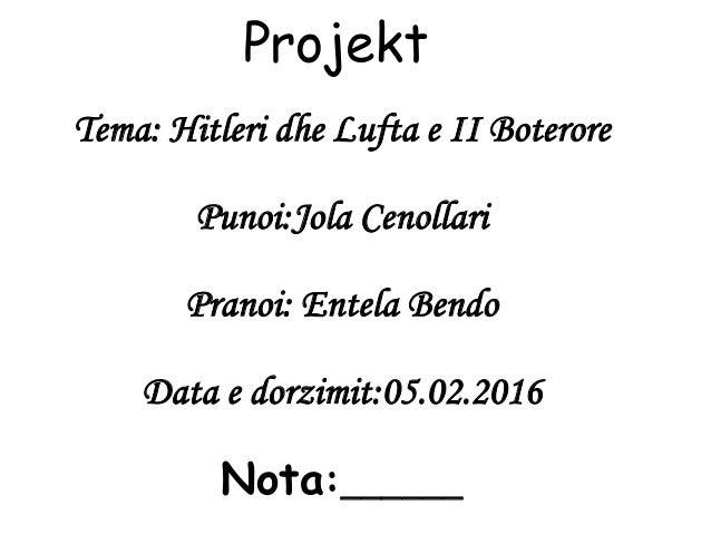 Projekt Tema: Hitleri dhe Lufta e II Boterore Punoi:Jola Cenollari Pranoi: Entela Bendo Data e dorzimit:05.02.2016 Nota:__...