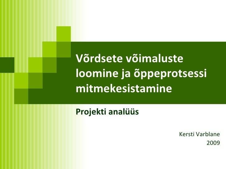 Võrdsete võimaluste loomine ja õppeprotsessi mitmekesistamine Projekti analüüs Kersti Varblane 2009