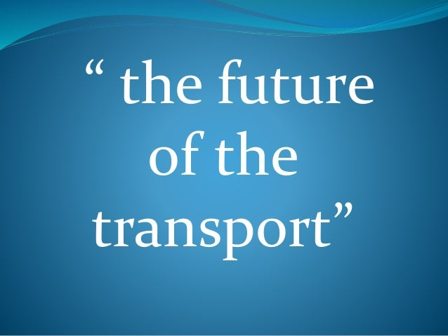 """"""" the future  of the  transport"""""""