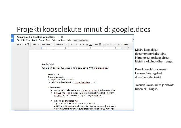 Projekti koosolekute minutid:google.docs Määra koosoleku dokumenteerijaks teine inimene kui onkoosoleku läbiviija – kulu...