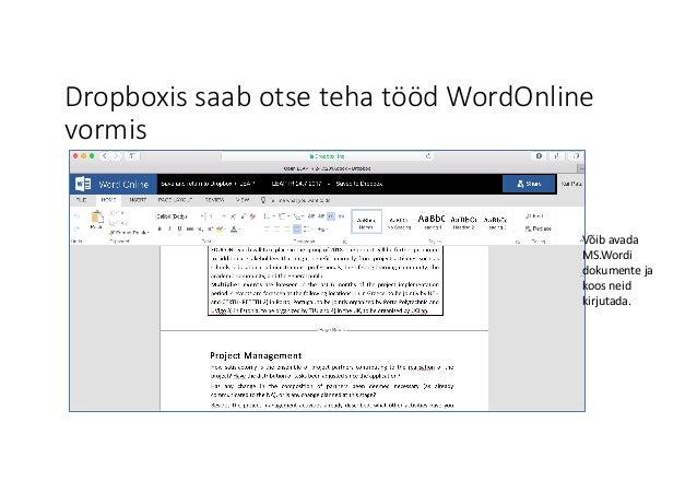 Dropboxis saab otse teha tööd WordOnline vormis Võib avada MS.Wordi dokumente ja koos neid kirjutada.