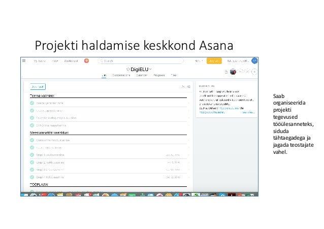 Projekti haldamise keskkond Asana Saab organiseerida projekti tegevused tööülesanneteks, siduda tähtaegadega ja jagada ...