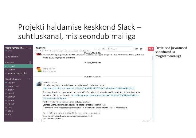 Projekti haldamise keskkond Slack– suhtluskanal,mis seondub mailiga Postitused javastused seonduvad ka mugavalt emailiga