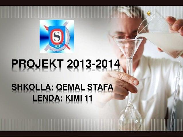 PROJEKT 2013-2014 SHKOLLA: QEMAL STAFA LENDA: KIMI 11