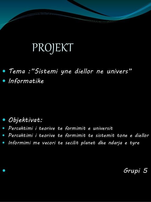 """PROJEKT  Tema :""""Sistemi yne diellor ne univers""""  Informatike  Objektivat:  Percaktimi i teorive te formimit e universi..."""