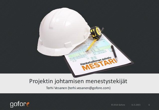 11.5.2015© 2014 Gofore 1 Projektin johtamisen menestystekijät Terhi Vesanen (terhi.vesanen@gofore.com)