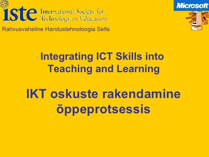 IKT oskuste rakendamine õppeprotsessis Rahvusvaheline Haridustehnoloogia Selts Integrating ICT Skills into  Teaching and L...