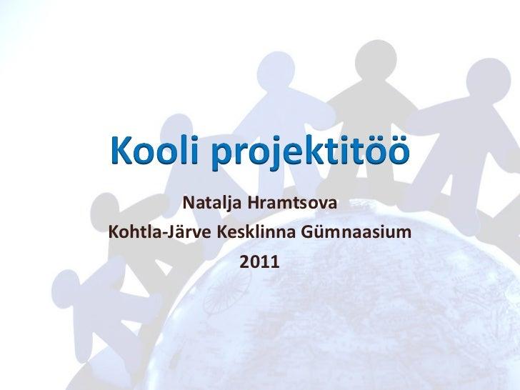 Natalja Hramtsova Kohtla-Järve Kesklinna Gümnaasium 2011