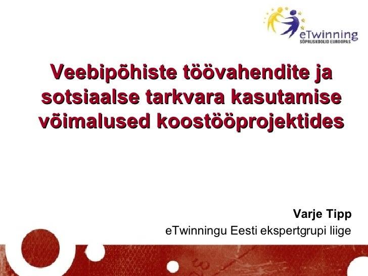 Veebipõhiste töövahendite ja sotsiaalse tarkvara kasutamise võimalused koostööprojektides Varje Tipp eTwinningu Eesti eksp...