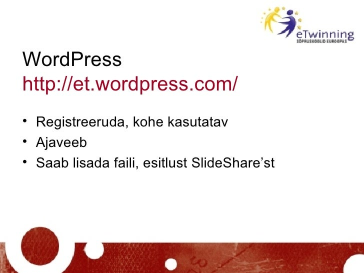 WordPress http://et.wordpress.com /   <ul><li>Registreeruda, kohe kasutatav </li></ul><ul><li>Ajaveeb </li></ul><ul><li>Sa...