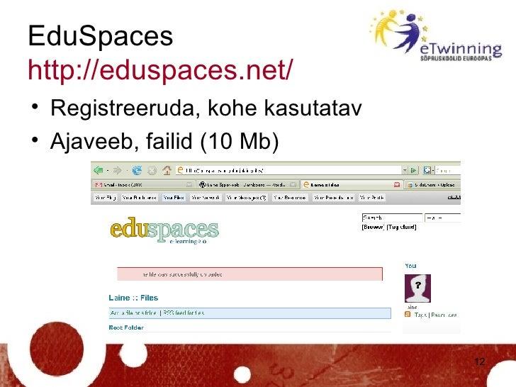 EduSpaces http://eduspaces.net /   <ul><li>Registreeruda, kohe kasutatav  </li></ul><ul><li>Ajaveeb, failid (10 Mb) </li><...