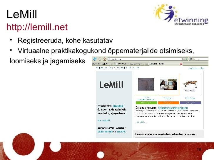 LeMill http://lemill.net   <ul><li>Registreeruda, kohe kasutatav </li></ul><ul><li>Virtuaalne praktikakogukond õppematerja...
