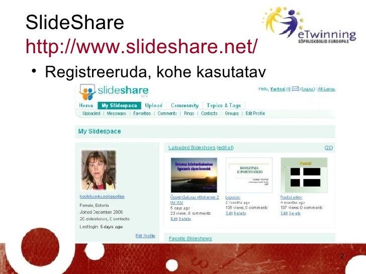 SlideShare  http://www.slideshare.net /   <ul><li>Registreeruda, kohe kasutatav </li></ul>