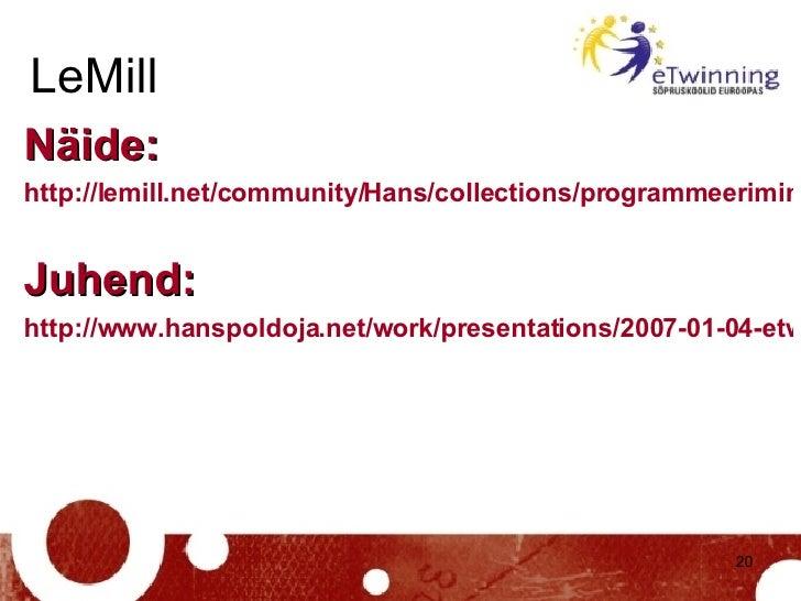 LeMill <ul><li>Näide: </li></ul><ul><li>http://lemill.net/community/Hans/collections/programmeerimine-pascalis   </li></ul...