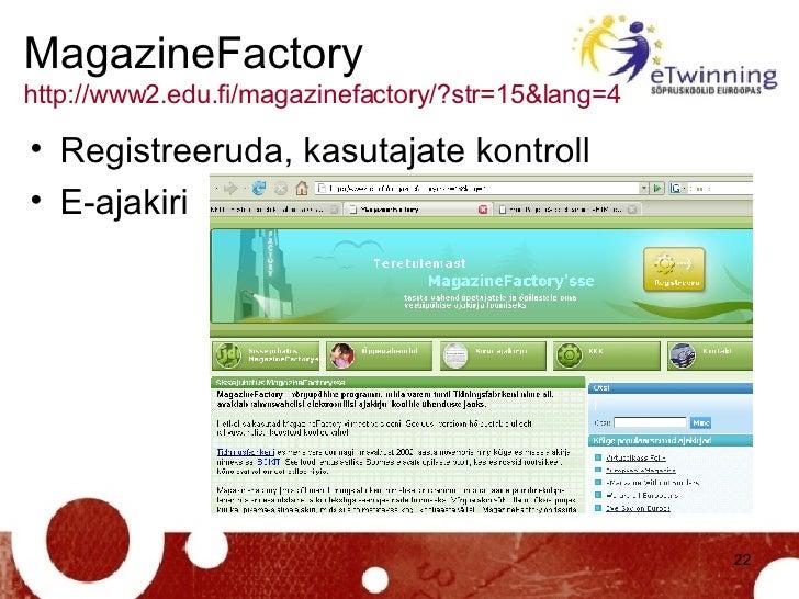 MagazineFactory http://www2.edu.fi/magazinefactory/?str=15&lang=4   <ul><li>Registreeruda, kasutajate kontroll </li></ul><...