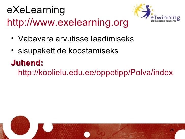 eXeLearning http://www.exelearning.org   <ul><li>Vabavara arvutisse laadimiseks </li></ul><ul><li>sisupakettide koostamise...