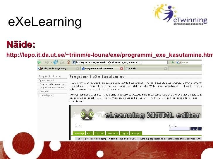 eXeLearning <ul><li>Näide: </li></ul><ul><li>http://lepo.it.da.ut.ee/~triinm/e-louna/exe/programmi_exe_kasutamine.html </l...
