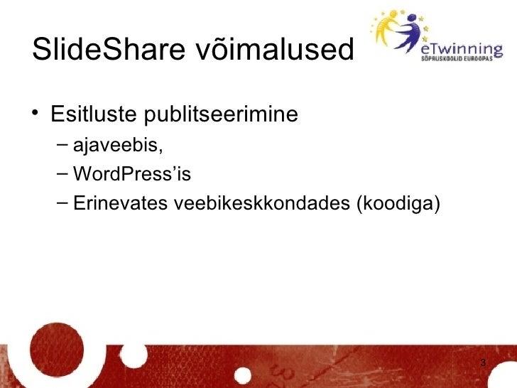 SlideShare võimalused <ul><li>Esitluste publitseerimine </li></ul><ul><ul><li>ajaveebis,  </li></ul></ul><ul><ul><li>WordP...