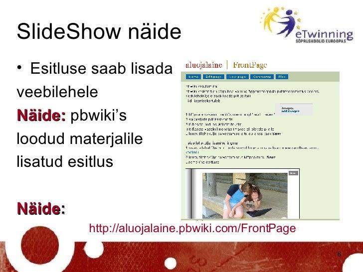 SlideShow näide <ul><li>Esitluse saab lisada  </li></ul><ul><li>veebilehele  </li></ul><ul><li>Näide:  pbwiki's  </li></ul...