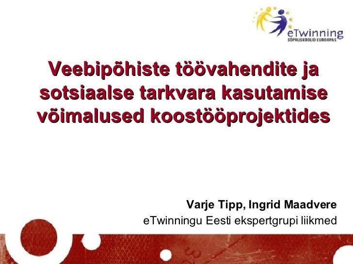 Veebipõhiste töövahendite ja sotsiaalse tarkvara kasutamise võimalused koostööprojektides Varje Tipp, Ingrid Maadvere eTwi...